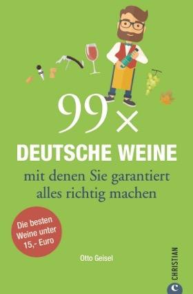 99 x Deutsche Weine mit denen Sie garantiert alles richtig machen